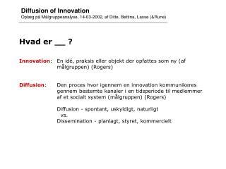 Hvad er __ ? Innovation :En idé, praksis eller objekt der opfattes som ny (af