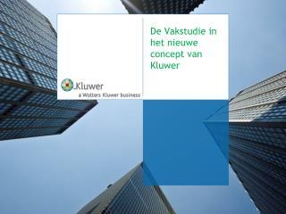 De  Vakstudie  in h et nieuwe concept van Kluwer