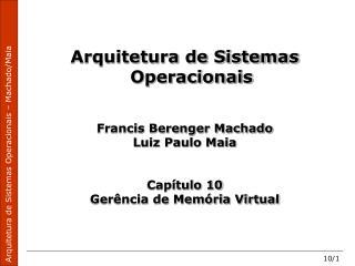 Arquitetura de Sistemas Operacionais Francis Berenger Machado Luiz Paulo Maia Capítulo 10