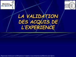 LA VALIDATION DES ACQUIS DE L�EXPERIENCE