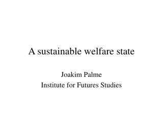 A sustainable welfare state