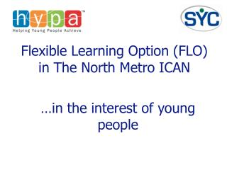 Flexible Learning Option (FLO) in The North Metro ICAN