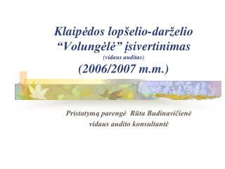 """Klaip ė dos lop šelio-darželio """"Volungėlė"""" į sivertinimas (vidaus auditas) (2006/2007 m.m.)"""