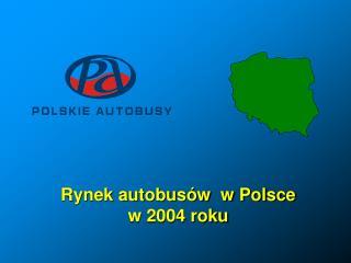 Rynek autobusów  w Polsce w 2004 roku