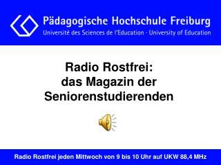 Radio Rostfrei: das Magazin der Seniorenstudierenden