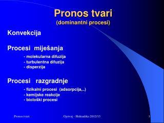 Pronos tvari (dominantni procesi)