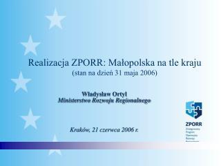 Władysław Ortyl Ministerstwo Rozwoju Regionalnego Kraków, 21 czerwca 2006 r.