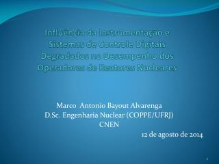 Marco  Antonio Bayout Alvarenga D.Sc. Engenharia Nuclear (COPPE/UFRJ) CNEN 12 de agosto de 2014