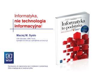 Maciej M. Sysło UWr Wrocław, UMK Toruń syslo@ii.uni.wroc.pl, syslo@mat.uni.torun.pl