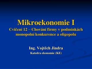 Mikroekonomie I Cvičení 12 – Chování firmy v podmínkách monopolní konkurence a oligopolu
