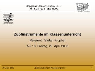 Zupfinstrumente im Klassenunterricht Referent : Stefan Prophet AG 16, Freitag, 29. April 2005