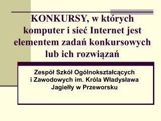 KONKURSY, w których komputer i sieć Internet jest elementem zadań konkursowych lub ich rozwiązań