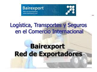 Logística, Transportes y Seguros  en el Comercio Internacional Bairexport  Red de Exportadores