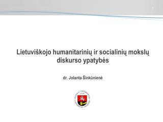 Li etuvi škojo humanitarinių ir socialinių mokslų diskurso ypatybės dr. Jolanta  Šinkūnienė