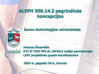 ALEPH 500.14.2  pagrindin ės koncepcijos