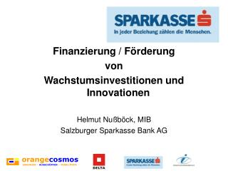 Finanzierung / Förderung von Wachstumsinvestitionen und Innovationen Helmut Nußböck, MIB