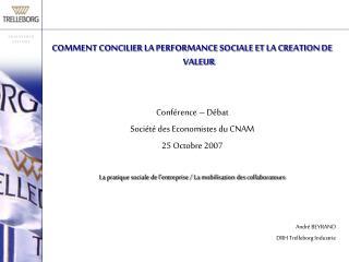 COMMENT CONCILIER LA PERFORMANCE SOCIALE ET LA CREATION DE VALEUR Conférence – Débat