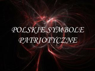 POLSKIE SYMBOLE PATRIOTYCZNE