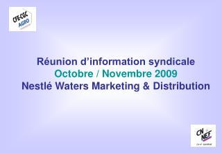 Réunion d'information syndicale Octobre / Novembre 2009 Nestlé Waters Marketing & Distribution