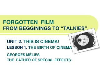 "FORGOTTEN  FILM FROM BEGGININGS TO ""TALKIES"""