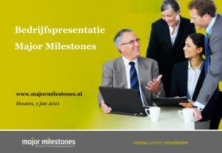 Bedrijfspresentatie Major Milestones