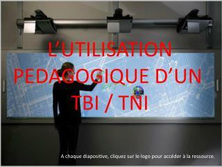 L'UTILISATION PEDAGOGIQUE D'UN  TBI / TNI