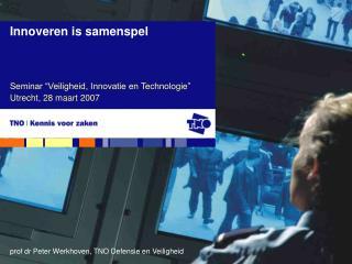 """Seminar """"Veiligheid, Innovatie en Technologie""""  Utrecht, 28 maart 2007"""