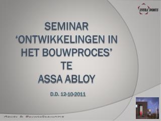 Seminar �ontwikkelingen in het bouwproces�  te  assa abloy d.d. 12-10-2011