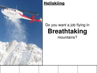 Heliskiing Do you want a job flying in  Breathtaking mountains?