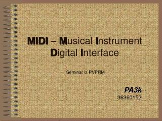 MIDI  –  M usical  I nstrument  D igital  I nterface