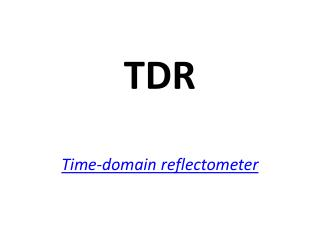 TDR Time - domain reflectometer