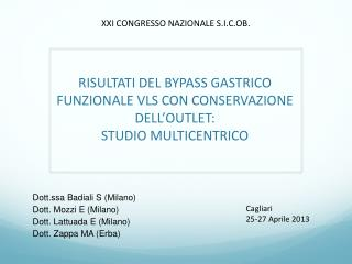 Dott.ssa Badiali S (Milano) Dott. Mozzi E (Milano) Dott. Lattuada E (Milano) Dott. Zappa MA (Erba)
