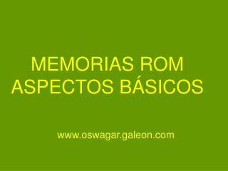 MEMORIAS ROM ASPECTOS BÁSICOS