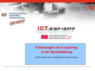 Erfahrungen mit E-Learning  in der Berufsbildung Monika Reber-Wyss, Projektleiterin Deutschschweiz