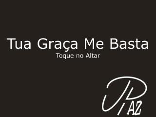 Tua Graça Me Basta Toque no Altar
