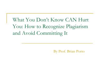 What You Don�t Know CAN Hurt You: How to Recognize Plagiarism and Avoid Committing It