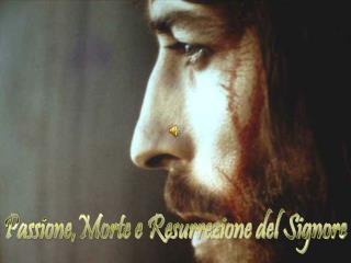 Passione,Morte e Resurrezione del Signore