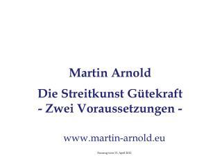 Martin Arnold Die Streitkunst G�tekraft  - Zwei Voraussetzungen -