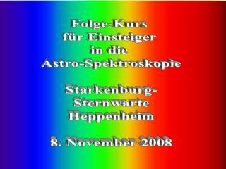 Folge-Kurs  für Einsteiger  in die  Astro-Spektroskopie Starkenburg- Sternwarte Heppenheim