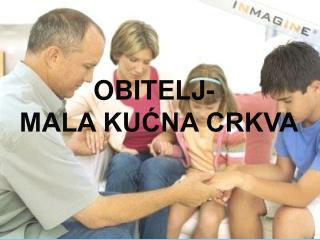 OBITELJ- MALA KUĆNA CRKVA