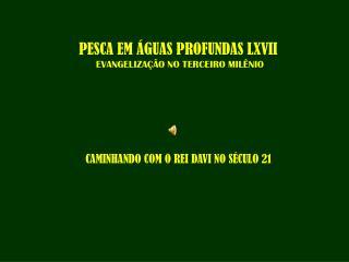 PESCA EM ÁGUAS PROFUNDAS LXVII  EVANGELIZAÇÃO NO TERCEIRO MILÊNIO