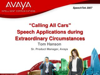 """Calling All Cars"" Speech Applications during Extraordinary Circumstances"