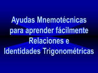 Ayudas Mnemotécnicas  para aprender fácilmente  Relaciones e Identidades Trigonométricas
