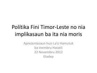Polítika Fini Timor-Leste no nia implikasaun ba ita nia moris