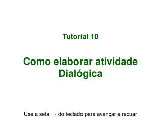 Tutorial 10 Como elaborar atividade  Dialógica
