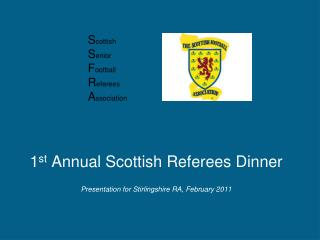 1st Annual Scottish Referees Dinner    Presentation for Stirlingshire RA, February 2011