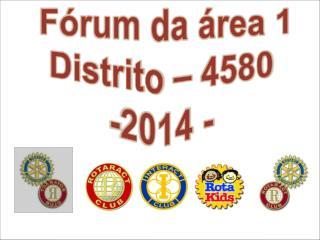 Fórum da área 1 Distrito – 4580 -2014 -