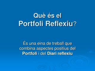 Què és el  Portfoli Reflexiu ?