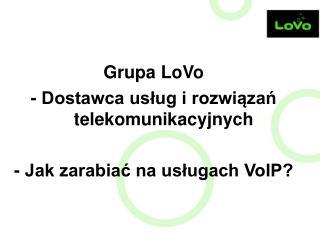 Grupa LoVo  - Dostawca usług i rozwiązań telekomunikacyjnych - Jak zarabiać na usługach VoIP?