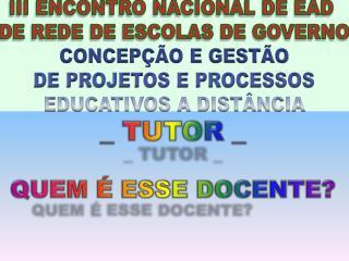 III ENCONTRO NACIONAL DE EAD  DE REDE DE ESCOLAS DE GOVERNO CONCEPÇÃO E GESTÃO